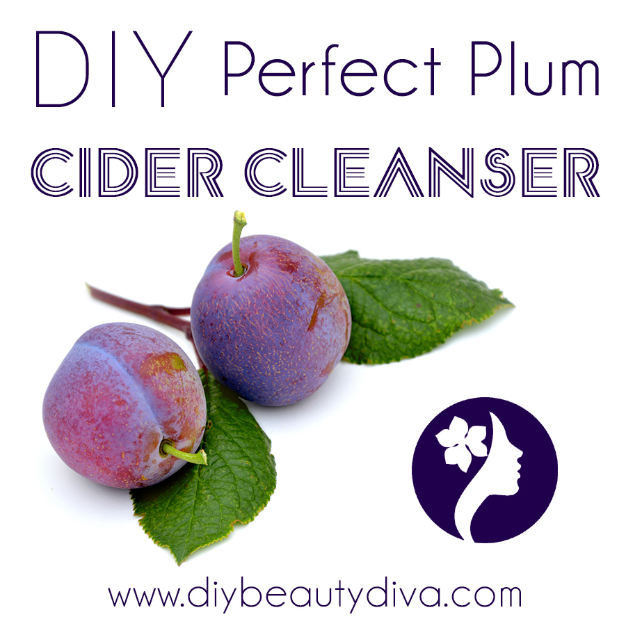 DIY Perfect Plum Cider Cleanser - DIY Beauty