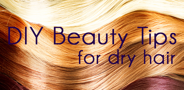 DIY Beauty Tips for Dry Hair